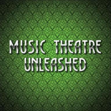 Music Theatre Unleashed - April 15th 2019